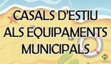 Casals d'estiu als equipaments municipals